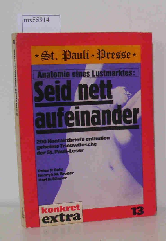 Seid nett aufeinander: Anatomie eines Lustmarktes. 200: Dahl, Peter P.