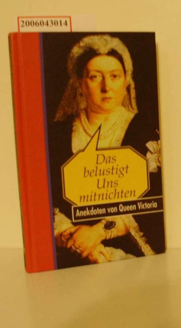 Das belustigt uns mitnichten : Anekdoten von Queen Victoria / ges. und aufgeschrieben von Manfred Rudolph - Rudolph, Manfred