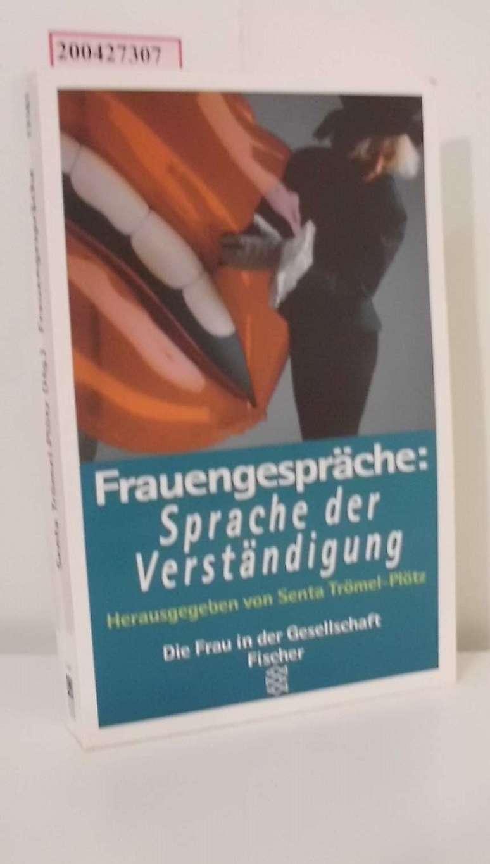 Frauengespräche : Sprache der Verständigung / hrsg. von Senta Trömel-Plötz (Hg.) / Fischer ; 13161 : Die Frau in der Gesellschaft - Trömel-Plötz, Senta