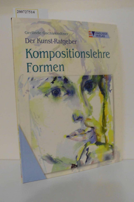 Kompositionslehre Formen / Gerlinde Gschwendtner. [Fotos: Frank Schuppelius] / Der Kunst-Ratgeber Kreativ - Gschwendtner, Gerlinde und Frank Schuppelius