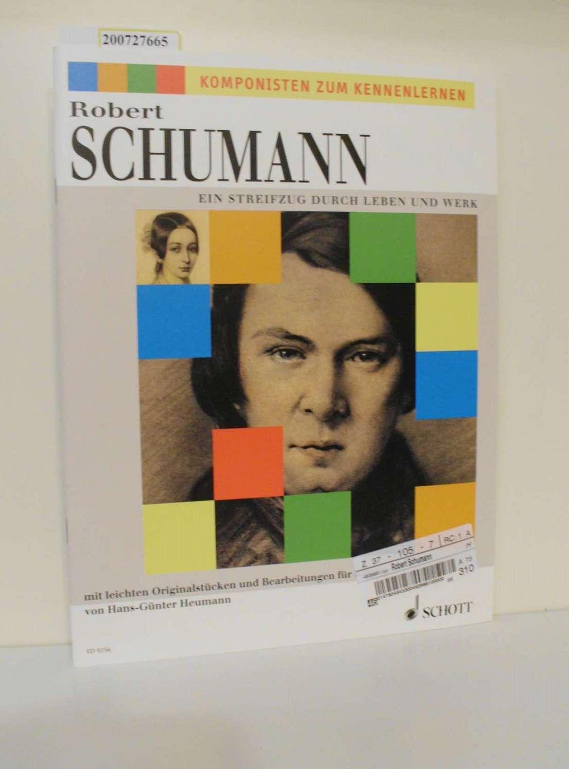 Robert Schumann - Ein Streifzug durch Leben und Werk : mit leichten Originalstücken und Bearbeitungen für Klavier / von Hans-Günter Heumann / Komponisten zum Kennenlernen