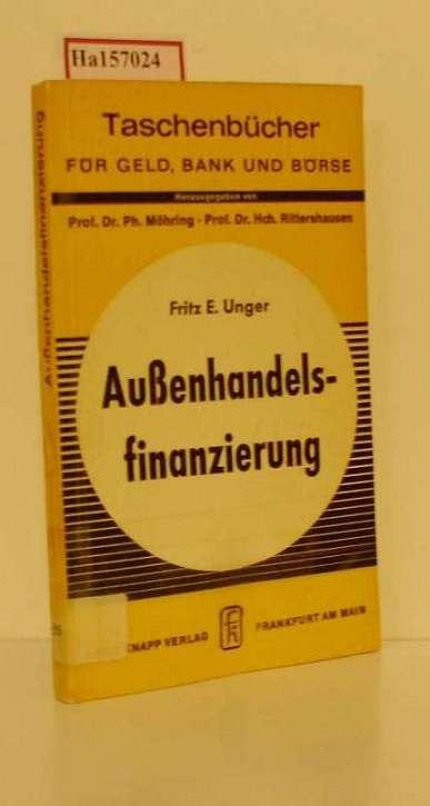 Außenhandelsfinanzierung. (Taschenbücher für Geld, Bank und Börse).: Unger, Fritz E.: