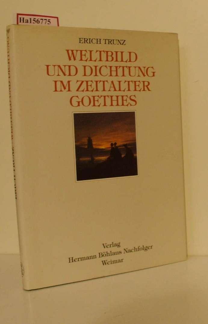 Weltbild und Dichtung im Zeitalter Goethes. Acht Studien. ( = schriften der Goethe- Gesellschaft, 63) . - Trunz, Erich