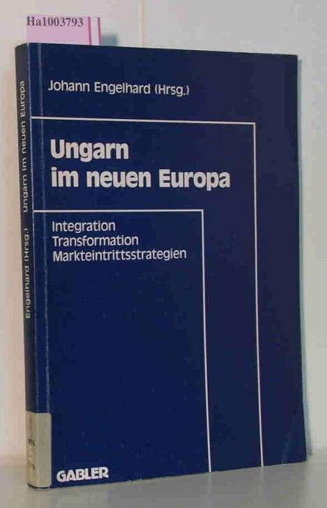 Ungarn im neuen Europa. Integration- Transformation- Markteintrittsstrategien.: Engelhard, Johann( Hrg.