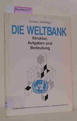 Die Weltbank. Struktur, Aufgaben und Bedeutung.: Koll, Thomas U. (Hrsg.)