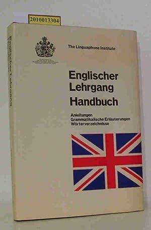 Englischer Lehrgang - Handbuch: Anleitungen, Grammatikalische Erläuterungen,: The Linguaphone Institute