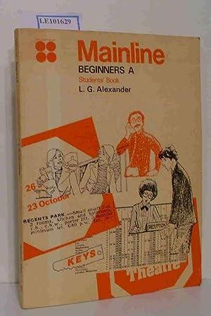 Mainline Beginners A Students Book: L.G. Alexander