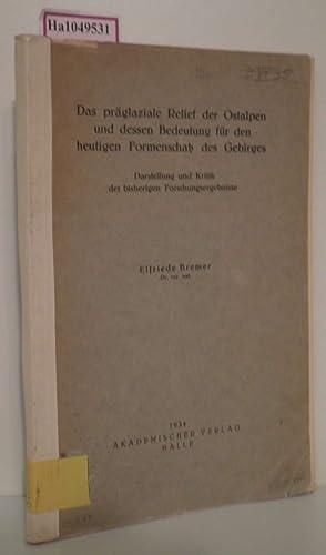 Das präglaziale Relief der Ostalpen und dessen: Bremer, Elfriede: