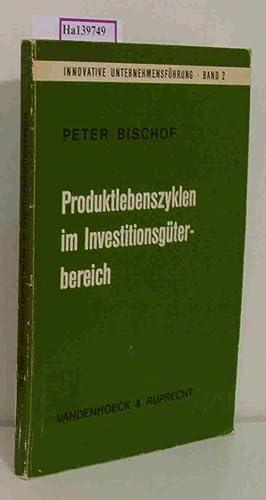 Produktionszyklen im Investitionsgüterbereich. Produktplanung unter Berücksichtigung von: Bischof, Peter: