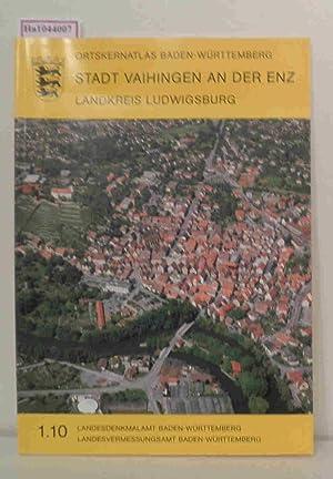 Stadt Vaihingen an der Enz. Landkreis Ludwigsburg. ( = Ortskernatlas Baden- Württemberg, 1.10) .