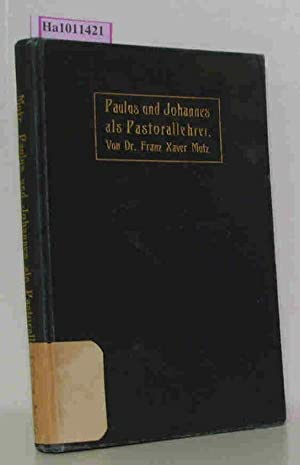 Paulus und Johannes als Pastorallehrer. Vorträge über: Mutz, Franz Xaver: