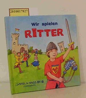 Wir spielen Ritter Marianne Loibl ill. von: Loibl, MarianneSohr, Daniel