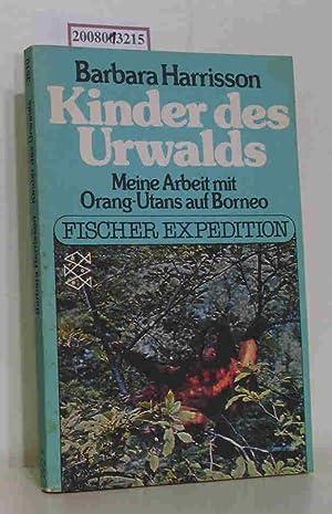 Kinder des Urwalds meine Arbeit mit Orang-Utans: Harrisson, Barbara: