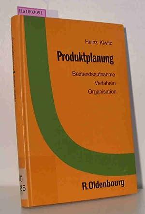 Produktplanung. Bestandsaufnahme, Verfahren, Organisation.: Kiwitz, Heinz: