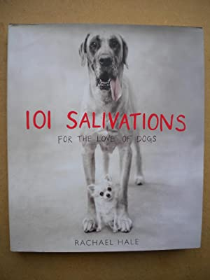 101 Salivations : For the Love of Dogs: Rachael Hale