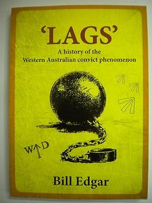 Lags a history of the Western Australian convict phenomenon: Bill Edgar
