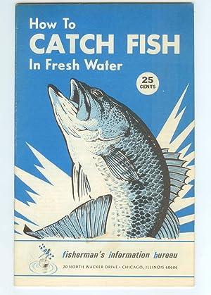 How To Catch Fish In Fresh Water: Fisherman's Information Bureau
