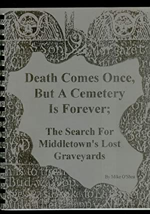 Death Comes Once, But A Cemetery Is Forever; The Search For Middletown's Lost Graveyards: Mike...
