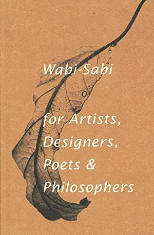 Wabi-Sabi: for Artists, Designers, Poets & Philosophers: Leonard Koren