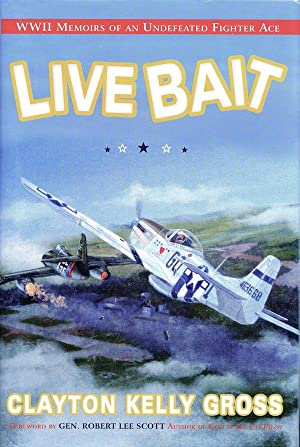 Live Bait: WWII Memoirs Of An Undefeated: Clayton Kelly Gross