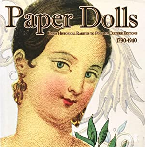 Paper Dolls: Early Historical Rarities to Popular Culture Editions, 1790-1940