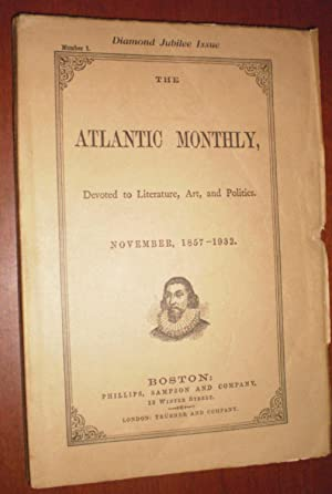 The Atlantic Monthly, Devoted to Literature, Art, and Politics. November, 1857-1932. Diamond Jubi...