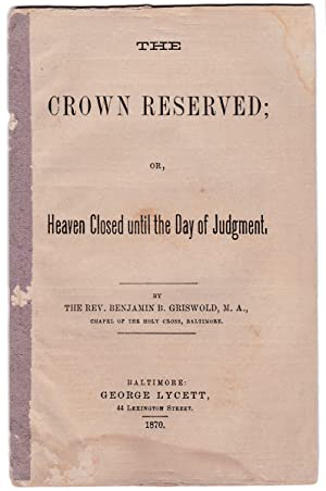 The Crown Reserved; or, Heaven Closed until the Day of Judgment