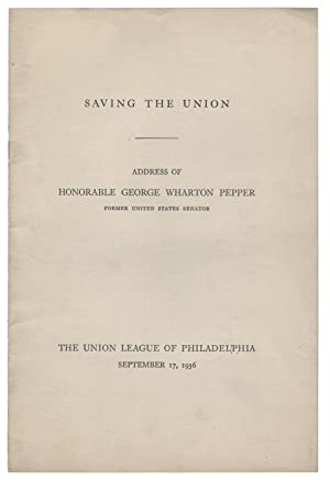 Saving the Union. Address of Honorable George Wharton Pepper, Former United States Senator. The U...