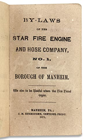 By-Laws of the Star Fire Engine and Hose No. 1, of the Borough of Manheim [Pennsylvania]
