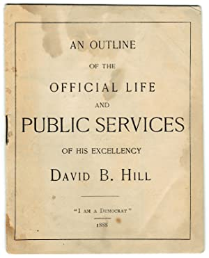 [1892 U.S. Presidential Candidate:] An Outline of the Official Life and Public Services of His Ex...