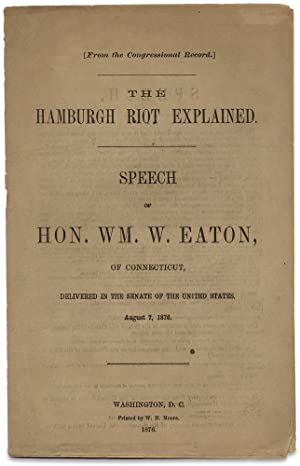 The Hamburgh Riot Explained. Speech of Hon. Wm. W. Eaton of Connecticut, Delivered in the Senate ...