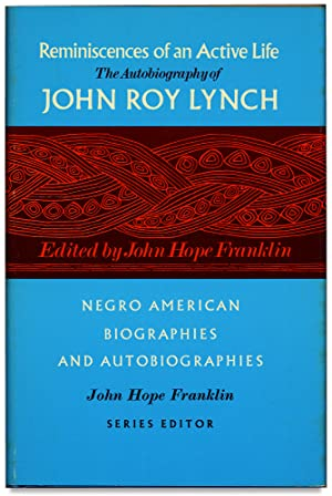 Reminiscences of an Active Life: The Autobiography of John Roy Lynch