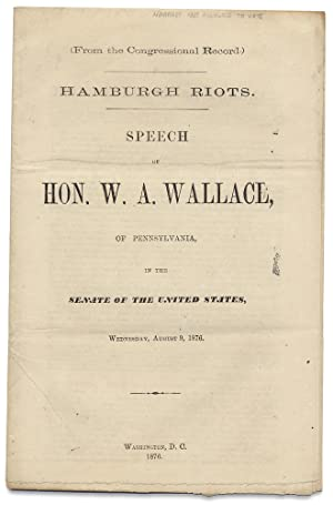 Hamburgh Riots. Speech of Hon. W.A. Wallace of Pennsylvania, in the Senate of the United States, ...