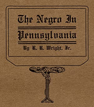 The Negro in Pennsylvania. A Study in Economic History. A Thesis Submitted to the University of P...