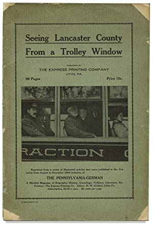 Seeing Lancaster County From a Trolley Window. Reprinted from a series of illustrated articles th...