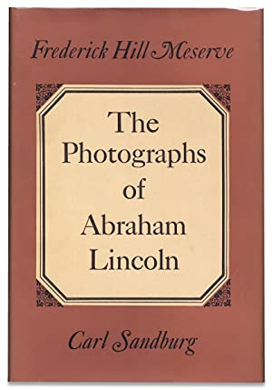 The Photographs of Abraham Lincoln: Frederick Hill Meserve