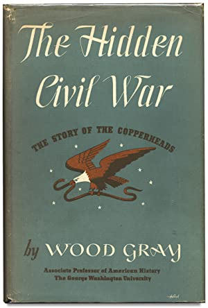 The Hidden Civil War, The Story of the Copperheads. [Inscribed by the Author]