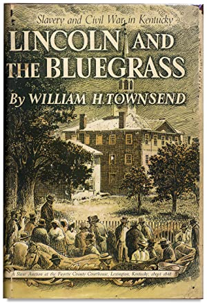 Lincoln and the Bluegrass. Slavery and Civil War in Kentucky. [Inscribed by Author]