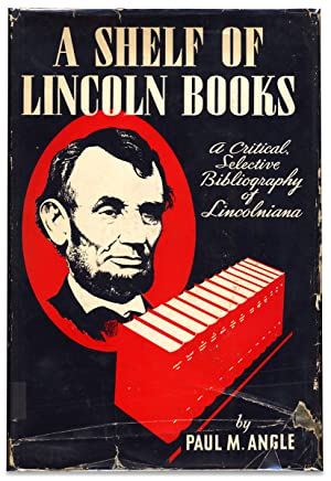 A Shelf of Lincoln Books. A Critical, Selective Bibliography of Lincolniana
