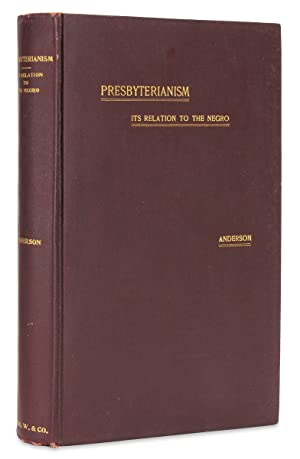 Presbyterianism. Its Relation to the Negro. Illustrated by the Berean Presbyterian Church, Philad...