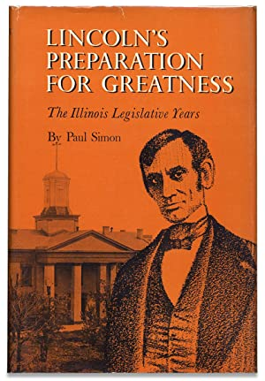 Lincoln's Preparation for Greatness. The Illinois Legislative Years. [Inscribed by Author]