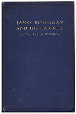 James Buchanan and His Cabinet, On The Eve of Secession. [Inscribed and signed by the author]
