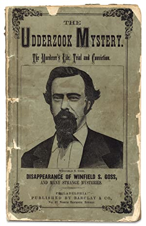 The Udderzook Mystery! Containing a Detailed and Accurate Account of the Life of the Murderer, Hi...