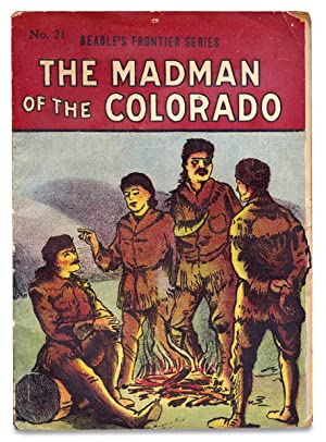 The Madman of the Colorado. A Thrilling Legend of the Southwest. [within:] Beadle's Frontier Series