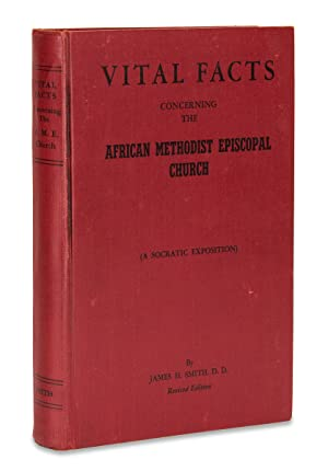 Vital Facts Concerning the African Methodist Episcopal Church, Its Origin, Doctrines, Government,...