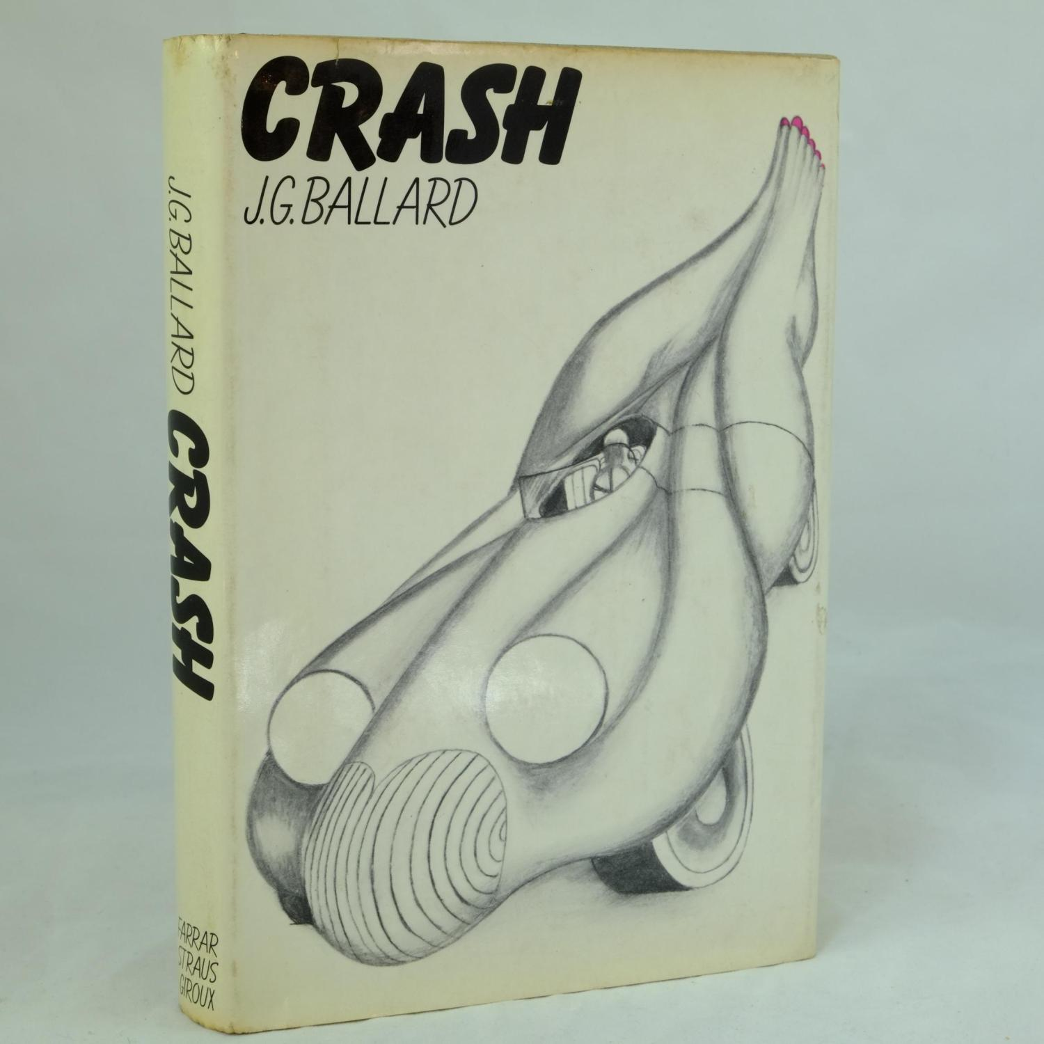 Crash J. G. Ballard Very Good Hardcover Crash by J G Ballard, First U. S. edition, Published by Farrer, Straus and Giroux, New York 1973, A very good first edition copy of this classic, and