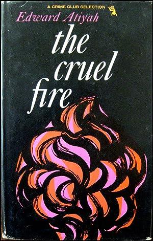 The Cruel Fire.: Atiyah, Edward (Selim)