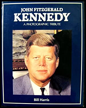 John Fitzgerald Kennedy: A Photographic Tribute: Harris, Bill