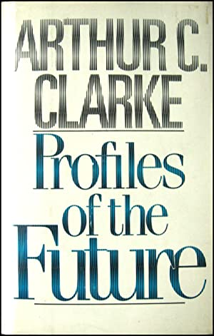 Profiles of the Future: An Inquiry Into: Clarke, Arthur C(harles)