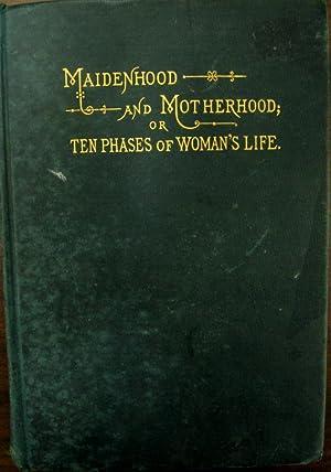 Maidenhood and Motherhood; or Ten Phases of: West, John D,